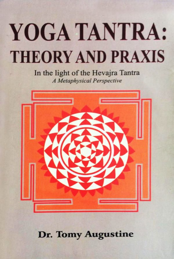 Metaphysics of Yoga Tantra : Theory & Praxis in the Hevajra Tantra